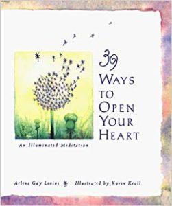 39 Ways to Open Your Heart An Illuminated Meditation