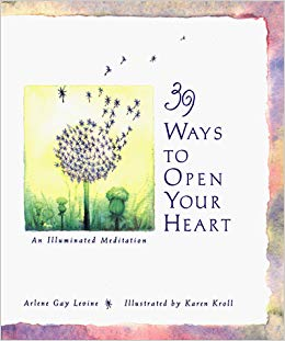 39 Ways to Open Your Heart An Illuminated Meditation